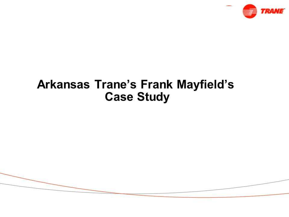 Arkansas Trane's Frank Mayfield's Case Study