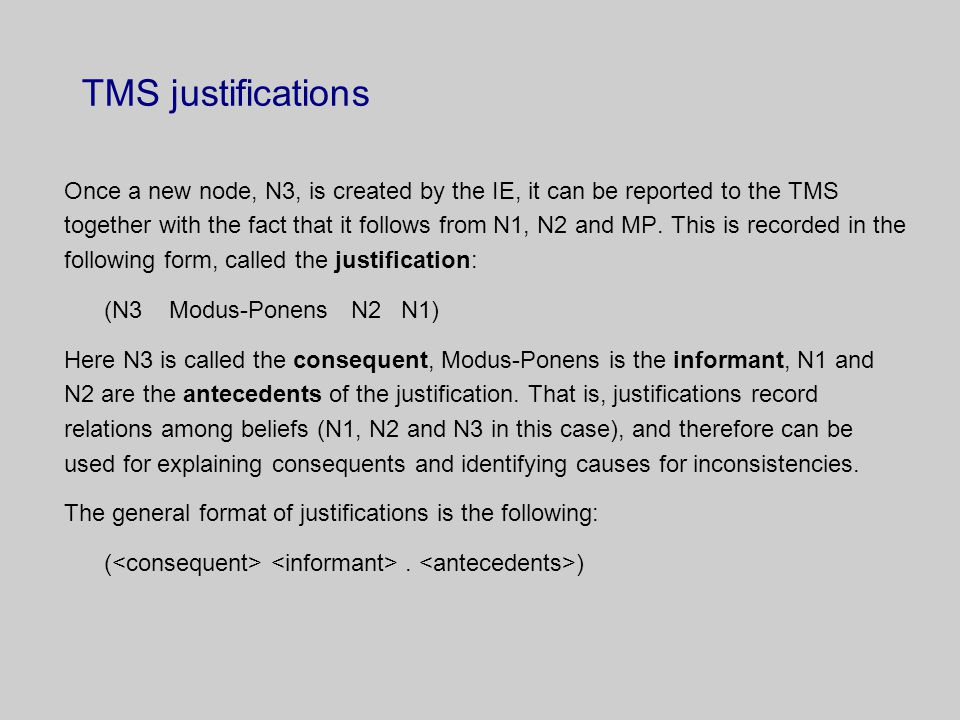 TMS justifications Once a new node, N3, is created by the IE, it can be reported to the TMS together with the fact that it follows from N1, N2 and MP.