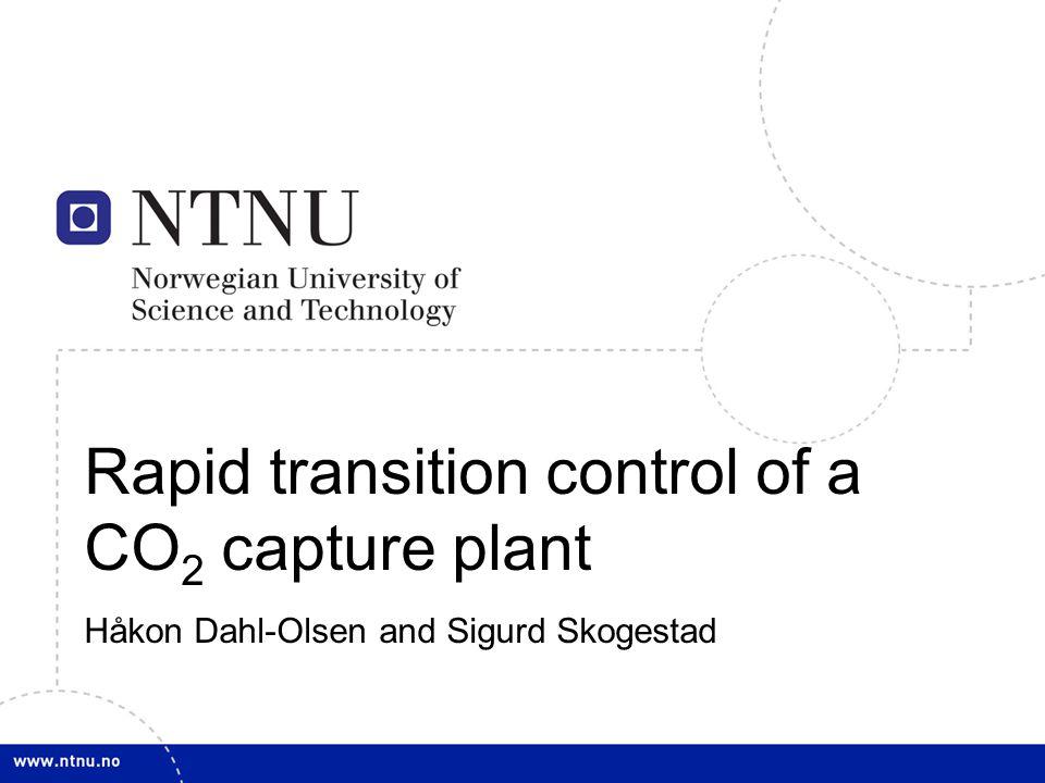 1 Rapid transition control of a CO 2 capture plant Håkon Dahl-Olsen and Sigurd Skogestad