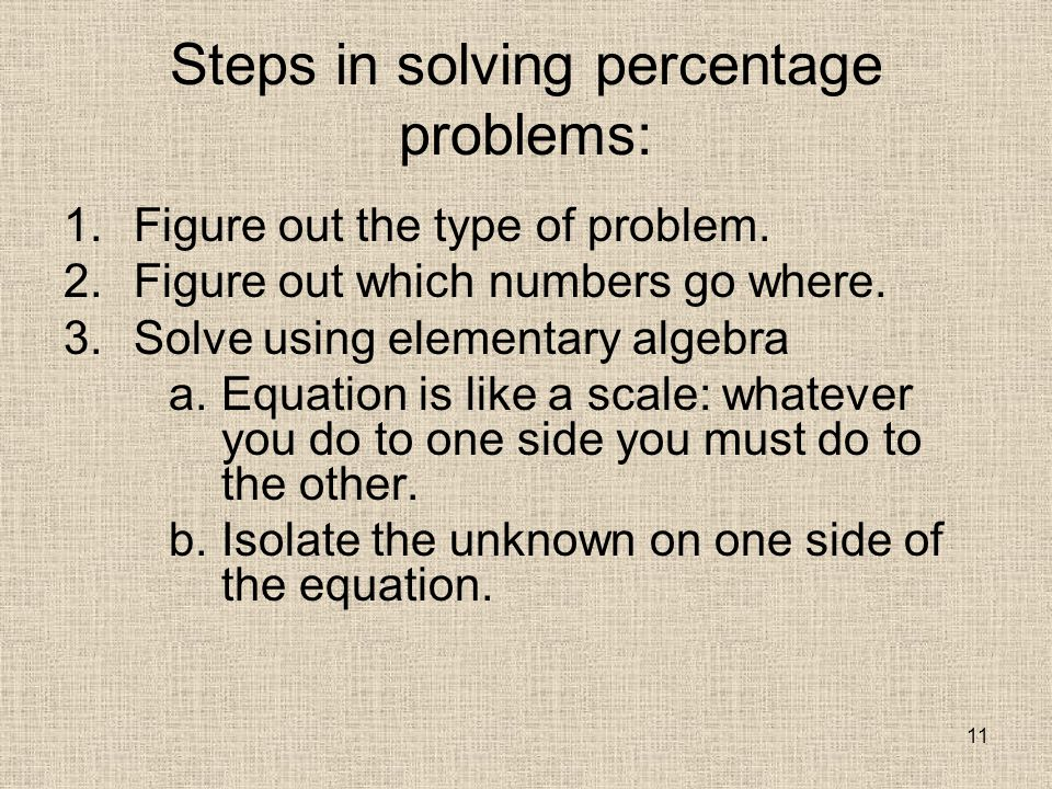 11 Steps in solving percentage problems: 1.Figure out the type of problem.