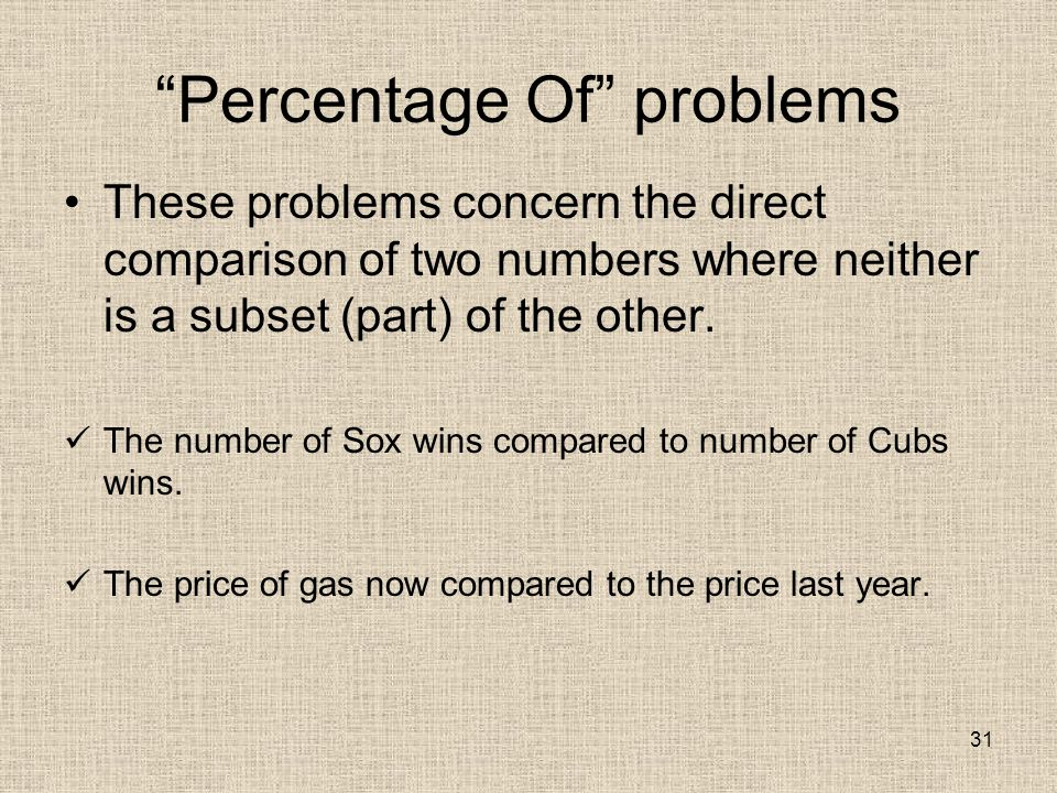 31 Percentage Of problems These problems concern the direct comparison of two numbers where neither is a subset (part) of the other.