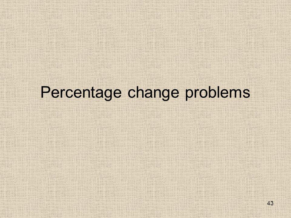 43 Percentage change problems