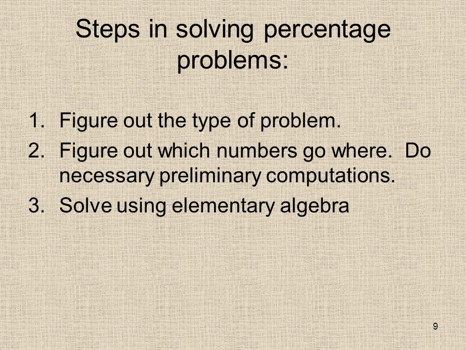 9 Steps in solving percentage problems: 1.Figure out the type of problem.