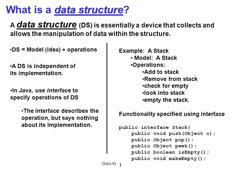 Data Structures2 data structure What is a data structure? A data structure (DS) is essentially a device that collects and allows the manipulation of d