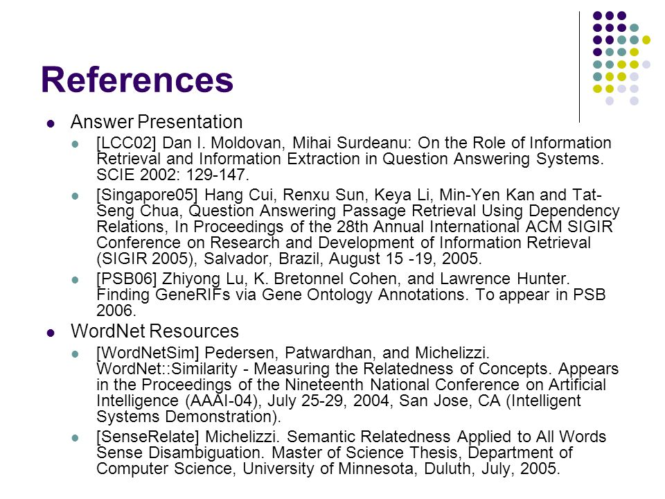 References Answer Presentation [LCC02] Dan I. Moldovan, Mihai Surdeanu: On the Role of Information Retrieval and Information Extraction in Question An