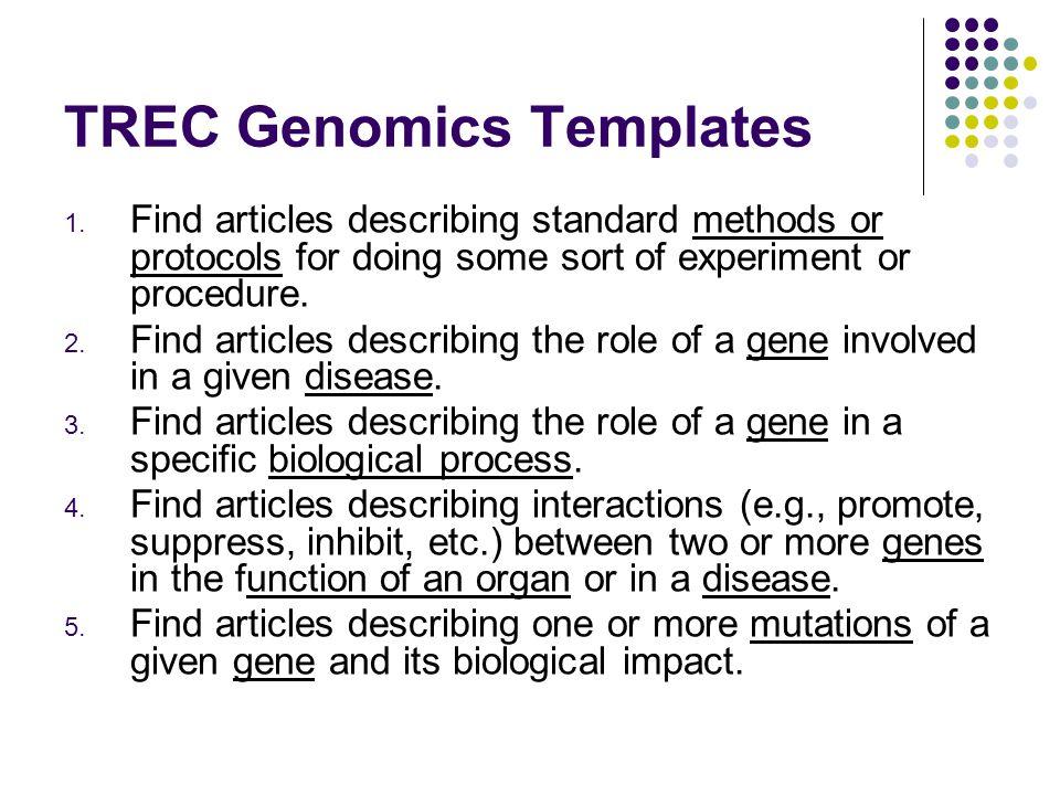 TREC Genomics Templates 1. Find articles describing standard methods or protocols for doing some sort of experiment or procedure. 2. Find articles des