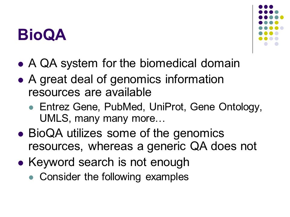 BioQA A QA system for the biomedical domain A great deal of genomics information resources are available Entrez Gene, PubMed, UniProt, Gene Ontology,