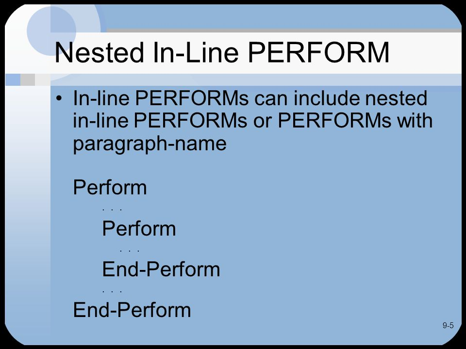 9-5 Nested In-Line PERFORM In-line PERFORMs can include nested in-line PERFORMs or PERFORMs with paragraph-name Perform...