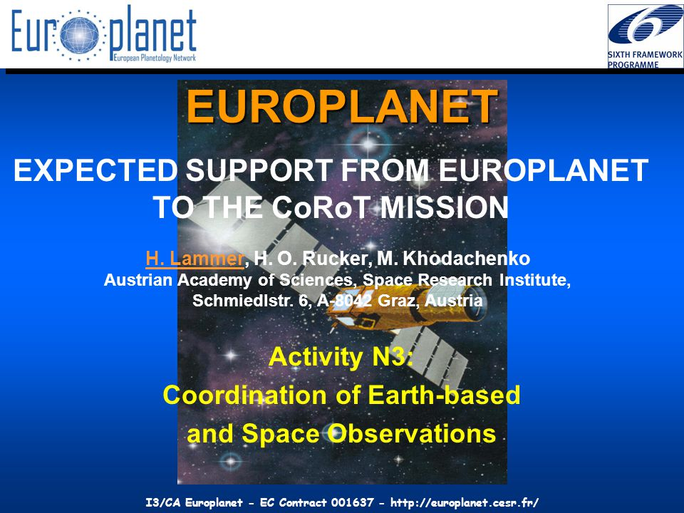 I3/CA Europlanet - EC Contract 001637 - http://europlanet.cesr.fr/ Access: Via the main Europlanet site: http://europlanet.cesr.fr/http://europlanet.cesr.fr/ Directly: http://europlanet.oeaw.ac.athttp://europlanet.oeaw.ac.at N3: Coordination of Ground-based and Space Observations and Space Observations