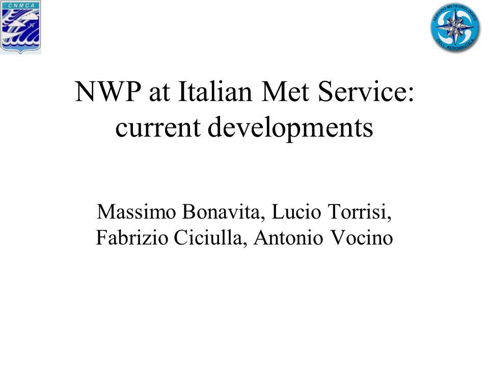 NWP at Italian Met Service: current developments Massimo Bonavita, Lucio Torrisi, Fabrizio Ciciulla, Antonio Vocino