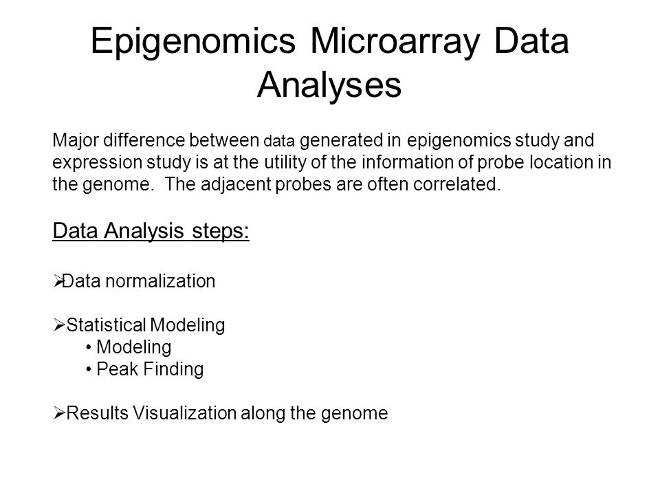 Epigenomics Microarray Data Analyses Major difference between data generated in epigenomics study and expression study is at the utility of the inform