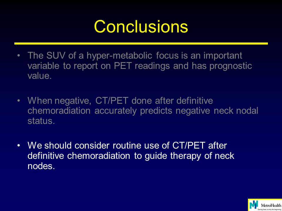 Conclusions The SUV of a hyper-metabolic focus is an important variable to report on PET readings and has prognostic value. When negative, CT/PET done