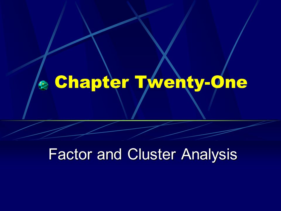 Chapter Twenty-One Factor and Cluster Analysis
