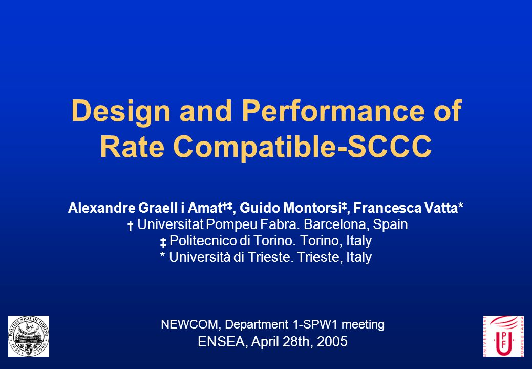 Design and Performance of Rate Compatible-SCCC Alexandre Graell i Amat †‡, Guido Montorsi ‡, Francesca Vatta* † Universitat Pompeu Fabra. Barcelona, S