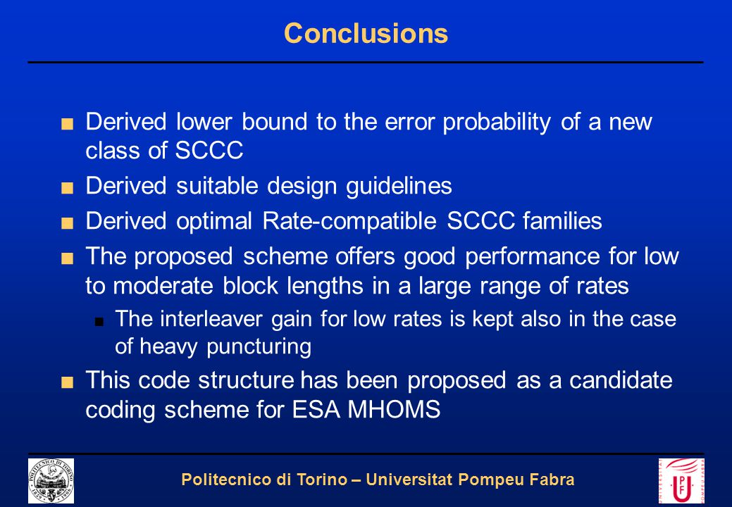 23 Politecnico di Torino – Universitat Pompeu Fabra Conclusions ■Derived lower bound to the error probability of a new class of SCCC ■Derived suitable