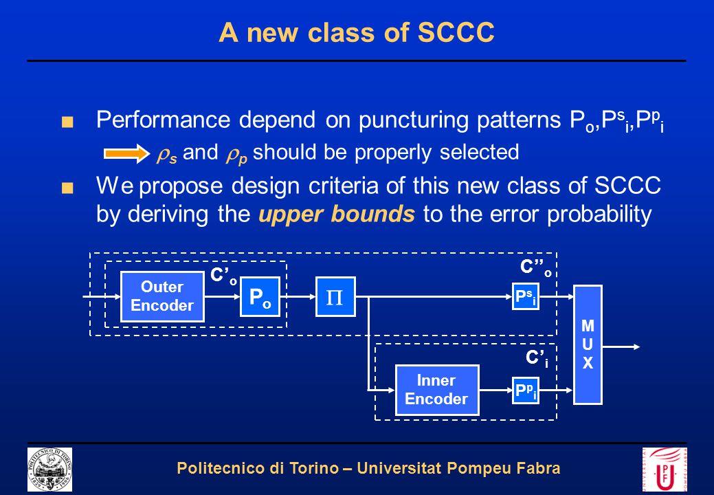 6 Politecnico di Torino – Universitat Pompeu Fabra A new class of SCCC ■Performance depend on puncturing patterns P o,P s i,P p i  s and  p should b