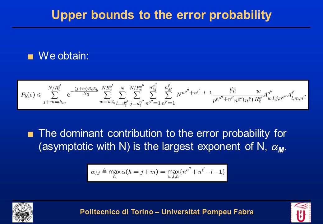 8 Politecnico di Torino – Universitat Pompeu Fabra Upper bounds to the error probability ■For recursive inner encoder: and ■ h(  M ): weight associated to the highest exponent of N