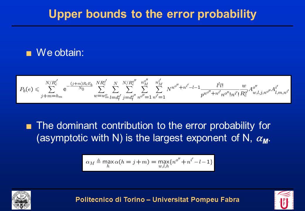 7 Politecnico di Torino – Universitat Pompeu Fabra Upper bounds to the error probability ■We obtain: ■The dominant contribution to the error probabili