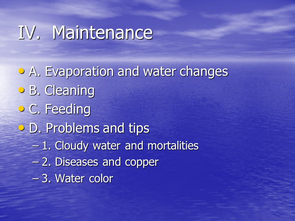 IV. Maintenance A. Evaporation and water changes A.
