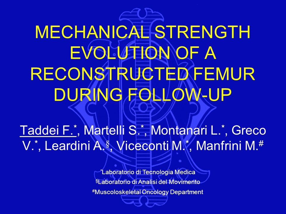 MECHANICAL STRENGTH EVOLUTION OF A RECONSTRUCTED FEMUR DURING FOLLOW-UP Taddei F.
