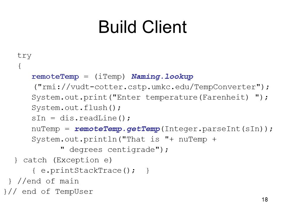 18 Build Client try { remoteTemp = (iTemp) Naming.lookup (