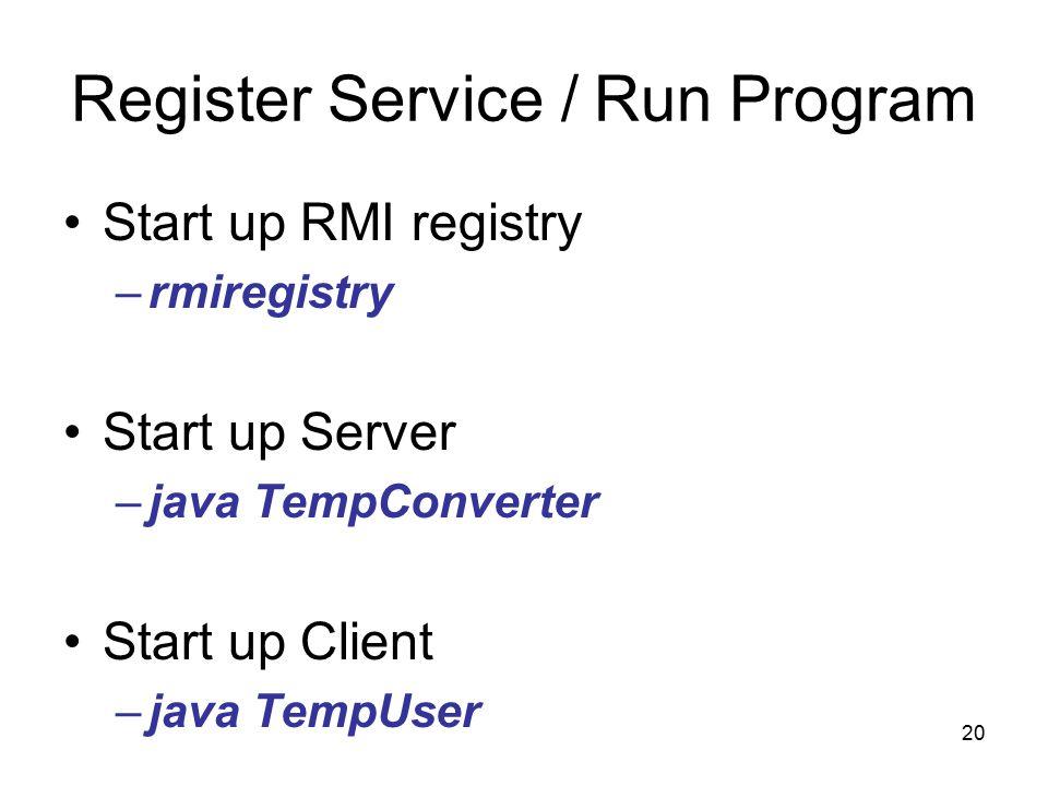 20 Register Service / Run Program Start up RMI registry –rmiregistry Start up Server –java TempConverter Start up Client –java TempUser