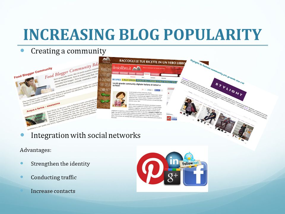 Creating a community Integration with social networks Advantages: Strengthen the identity Conducting traffic Increase contacts INCREASING BLOG POPULARITY