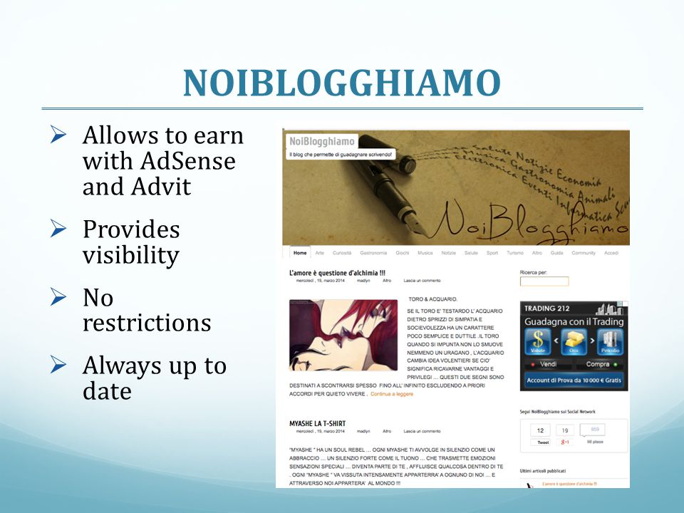 NOIBLOGGHIAMO  Allows to earn with AdSense and Advit  Provides visibility  No restrictions  Always up to date