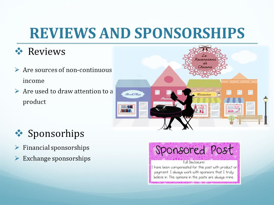 REVIEWS AND SPONSORSHIPS  Reviews  Sponsorhips  Are sources of non-continuous income  Are used to draw attention to a product  Financial sponsorships  Exchange sponsorships