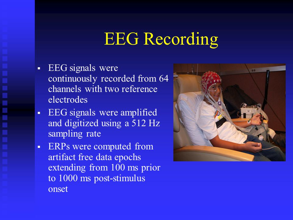 EEG Recording   EEG signals were continuously recorded from 64 channels with two reference electrodes   EEG signals were amplified and digitized using a 512 Hz sampling rate   ERPs were computed from artifact free data epochs extending from 100 ms prior to 1000 ms post-stimulus onset