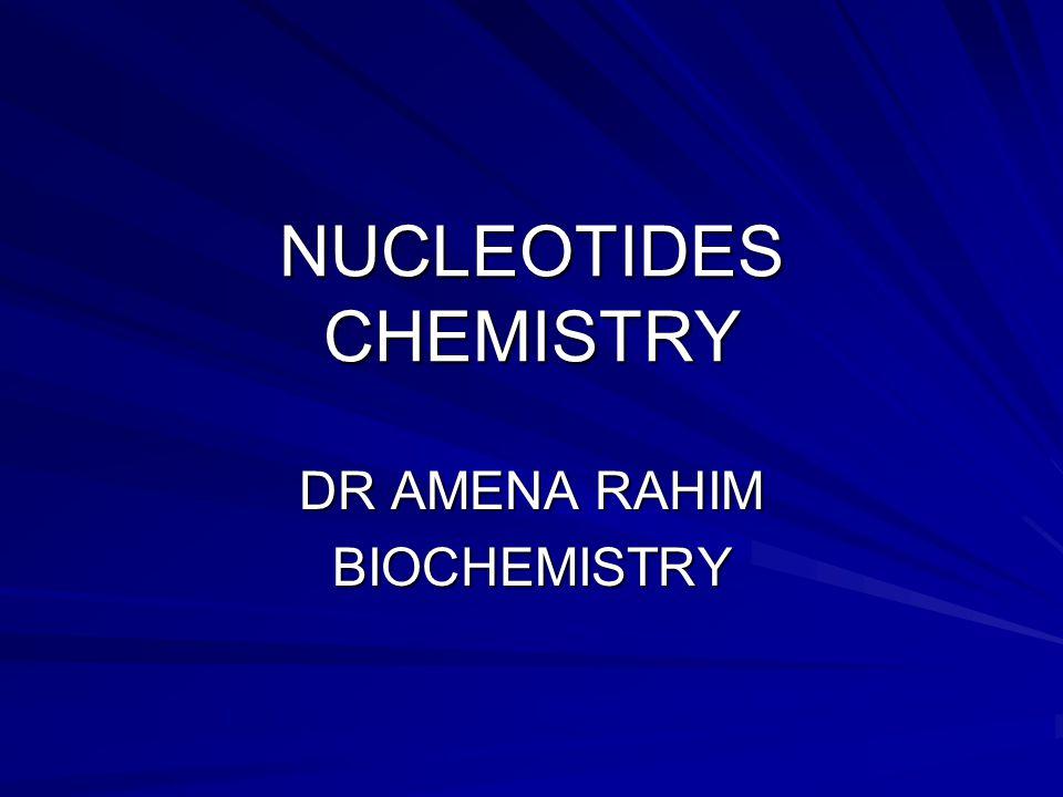 NUCLEOTIDES CHEMISTRY DR AMENA RAHIM BIOCHEMISTRY