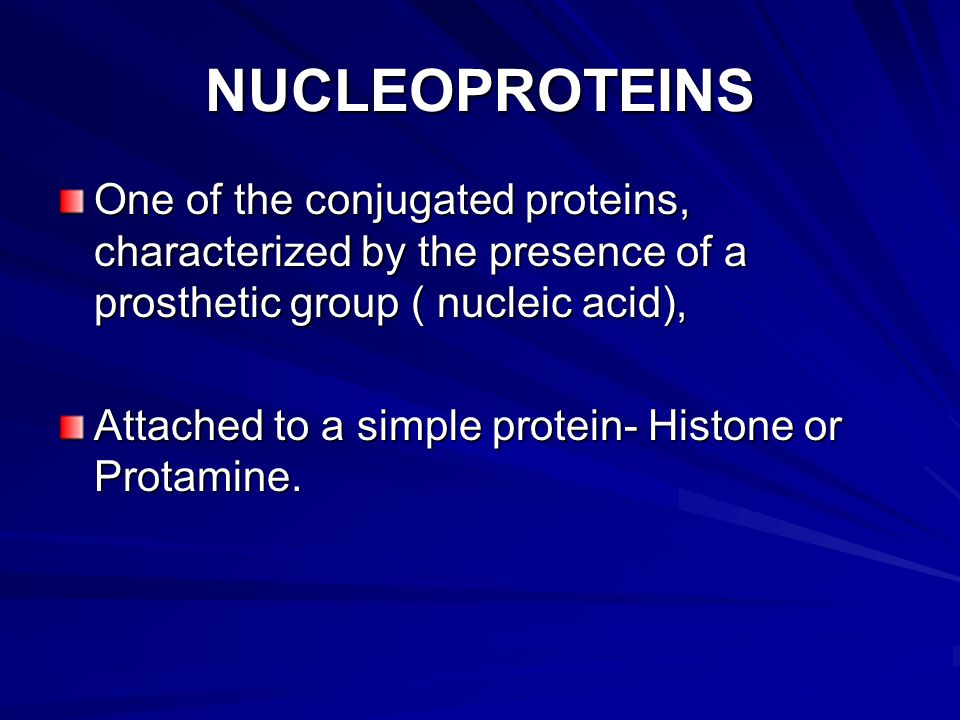 NUCLEOPROTEINS One of the conjugated proteins, characterized by the presence of a prosthetic group ( nucleic acid), Attached to a simple protein- Histone or Protamine.