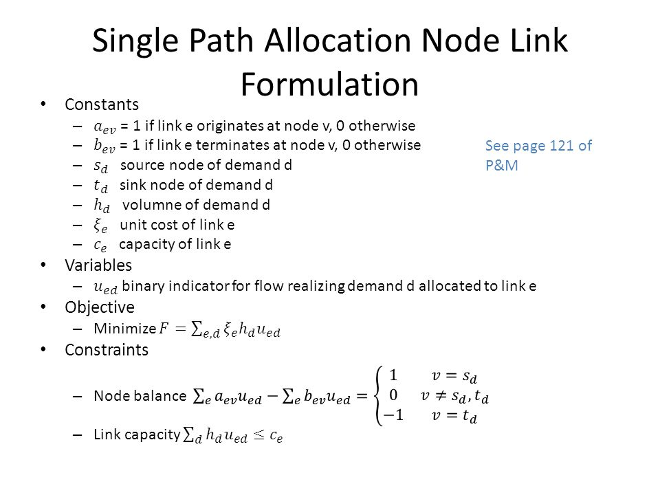 Single Path Allocation Node Link Formulation See page 121 of P&M