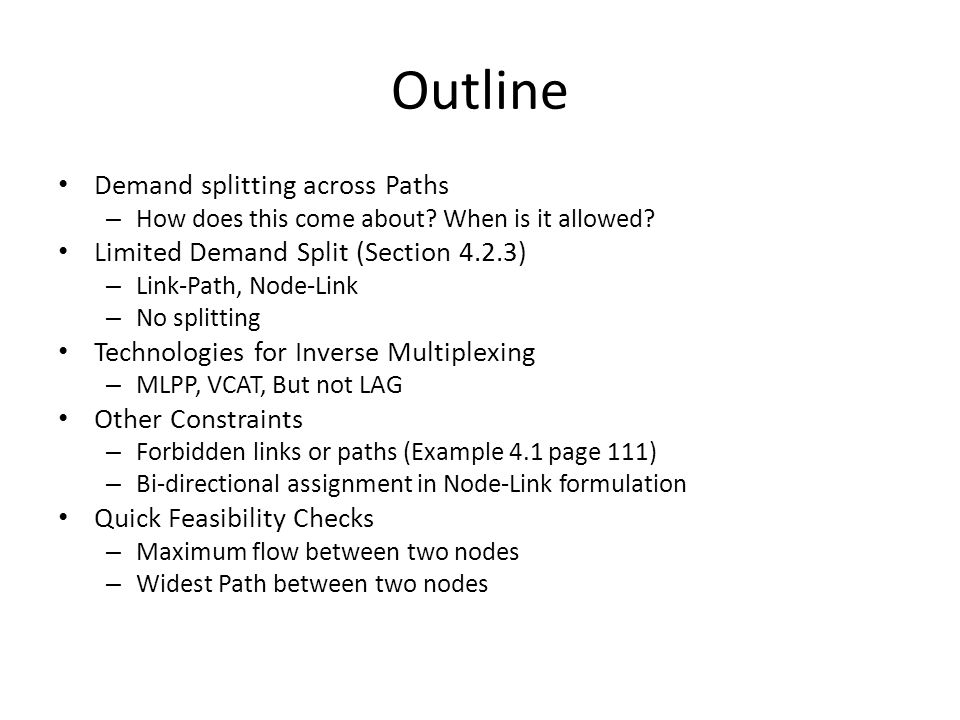 Outline Demand splitting across Paths – How does this come about? When is it allowed? Limited Demand Split (Section 4.2.3) – Link-Path, Node-Link – No
