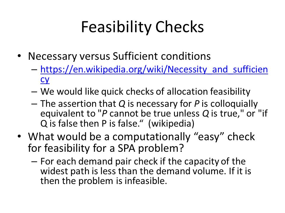 Feasibility Checks Necessary versus Sufficient conditions – https://en.wikipedia.org/wiki/Necessity_and_sufficien cy https://en.wikipedia.org/wiki/Nec