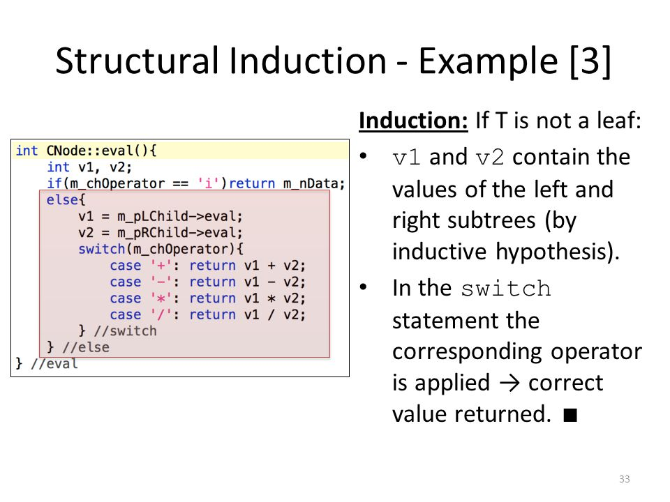 Structural Induction - Example [3] Induction: If T is not a leaf: v1 and v2 contain the values of the left and right subtrees (by inductive hypothesis