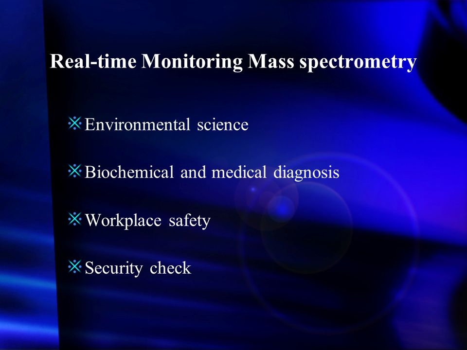 Real-time Monitoring Mass spectrometry Environmental science Biochemical and medical diagnosis Workplace safety Security check