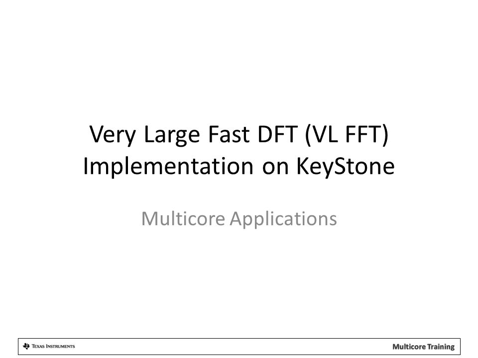 Very Large Fast DFT (VL FFT) Implementation on KeyStone Multicore Applications