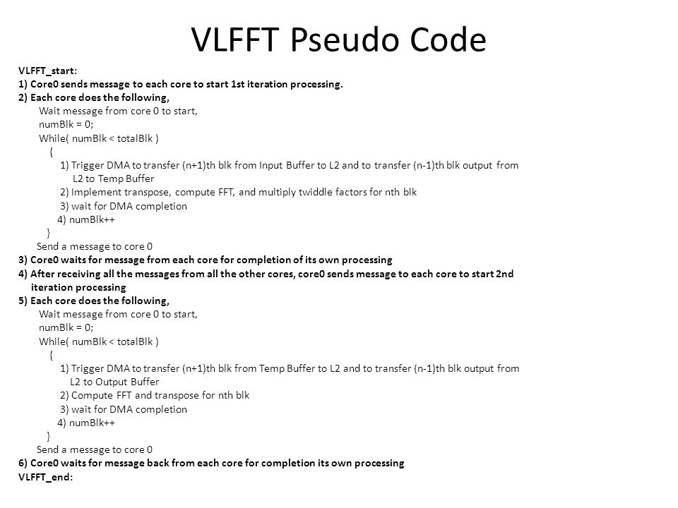VLFFT Pseudo Code VLFFT_start: 1) Core0 sends message to each core to start 1st iteration processing.