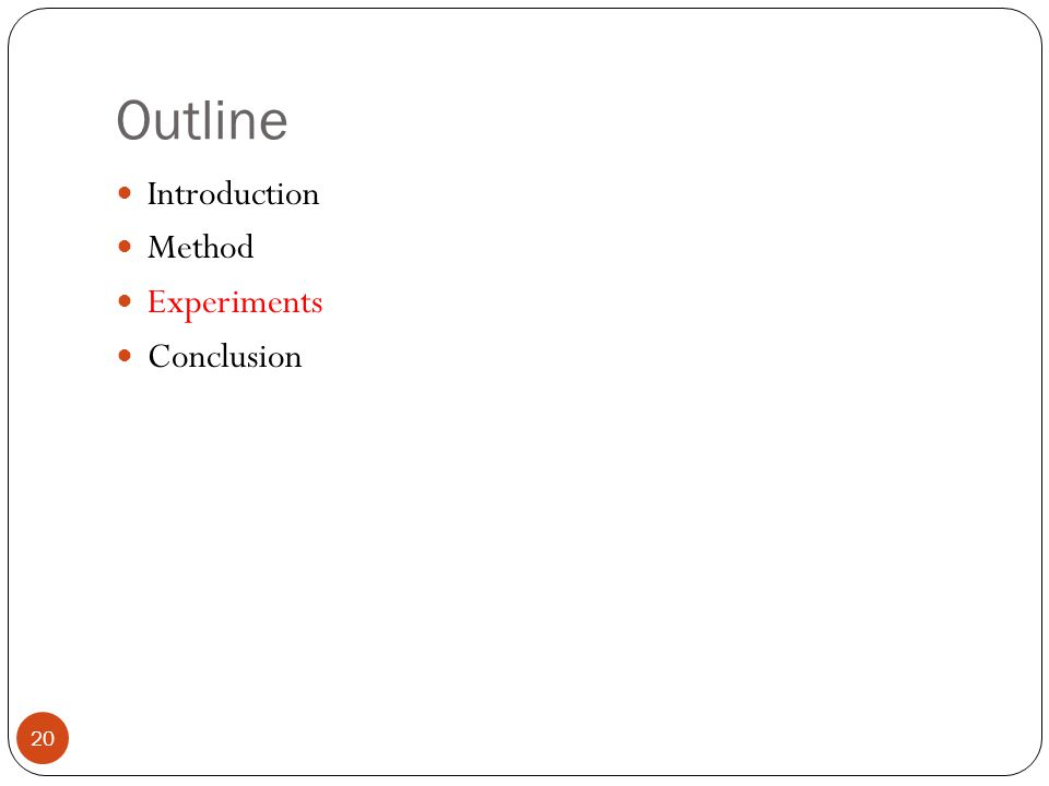 Outline 20 Introduction Method Experiments Conclusion