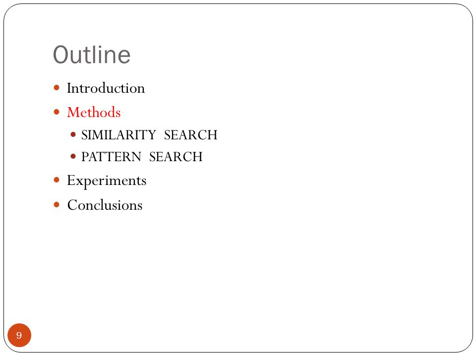 Outline 9 Introduction Methods SIMILARITY SEARCH PATTERN SEARCH Experiments Conclusions