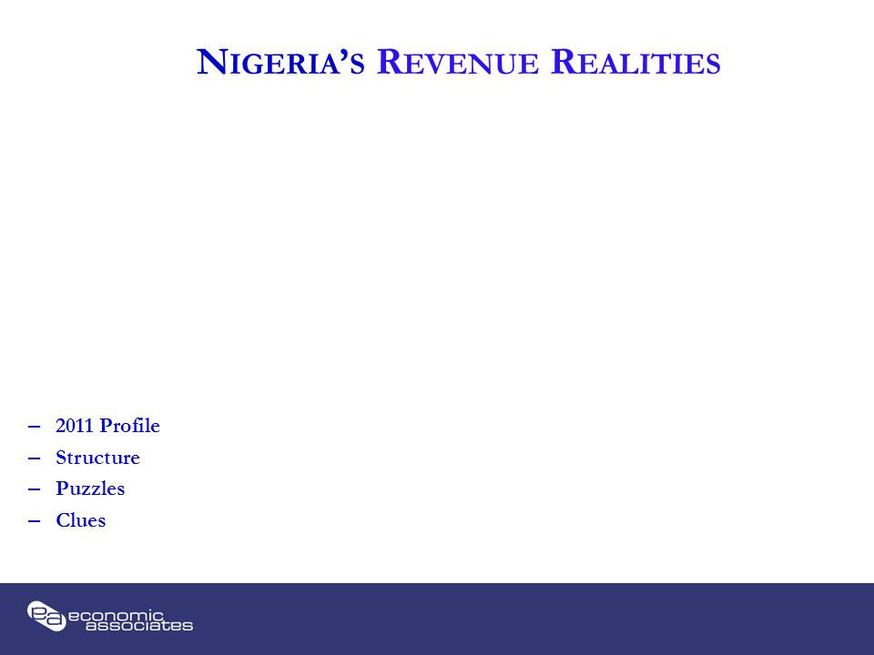 N IGERIA ' S R EVENUE R EALITIES – 2011 Profile – Structure – Puzzles – Clues