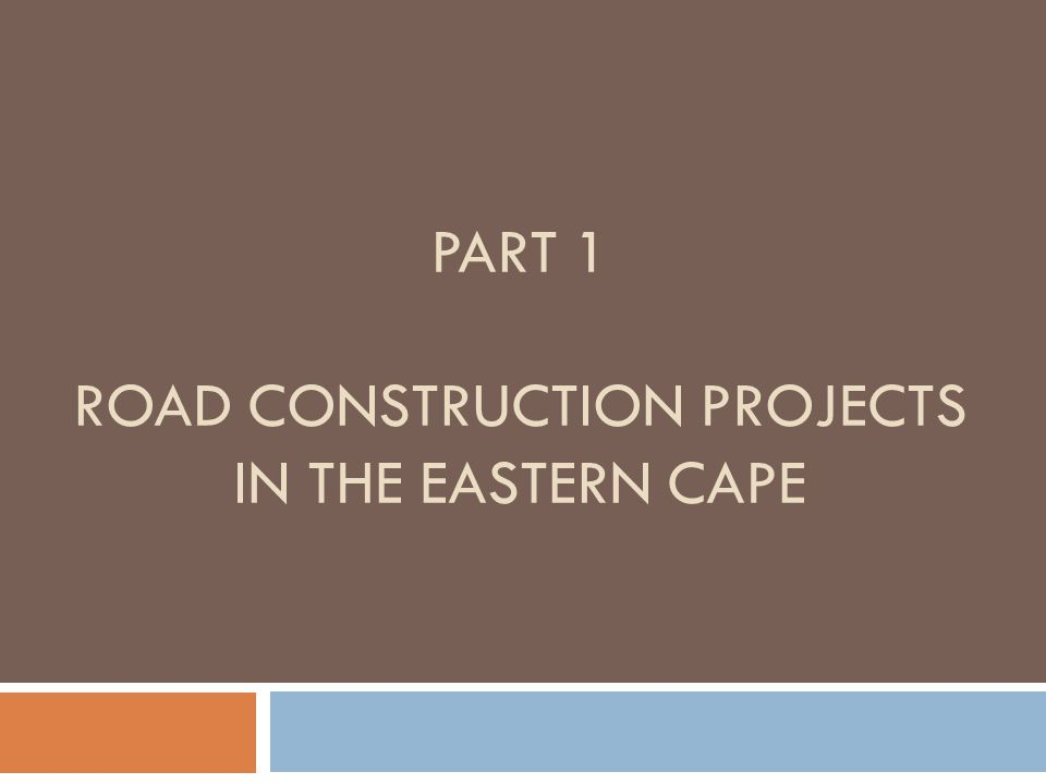 PART 1 ROAD CONSTRUCTION PROJECTS IN THE EASTERN CAPE