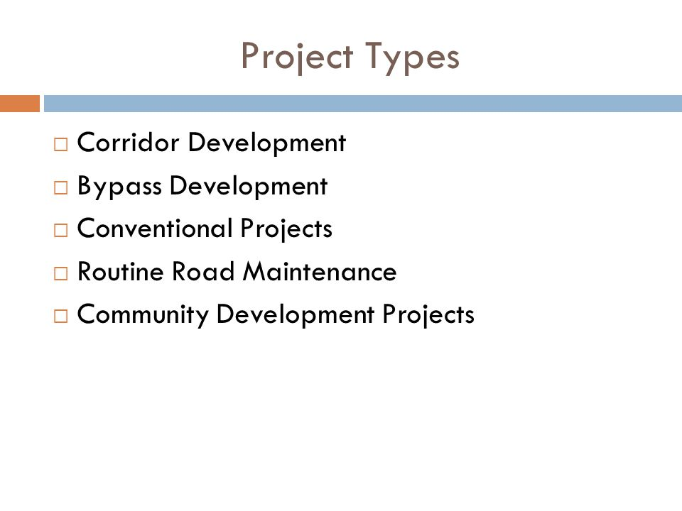 Project Types  Corridor Development  Bypass Development  Conventional Projects  Routine Road Maintenance  Community Development Projects