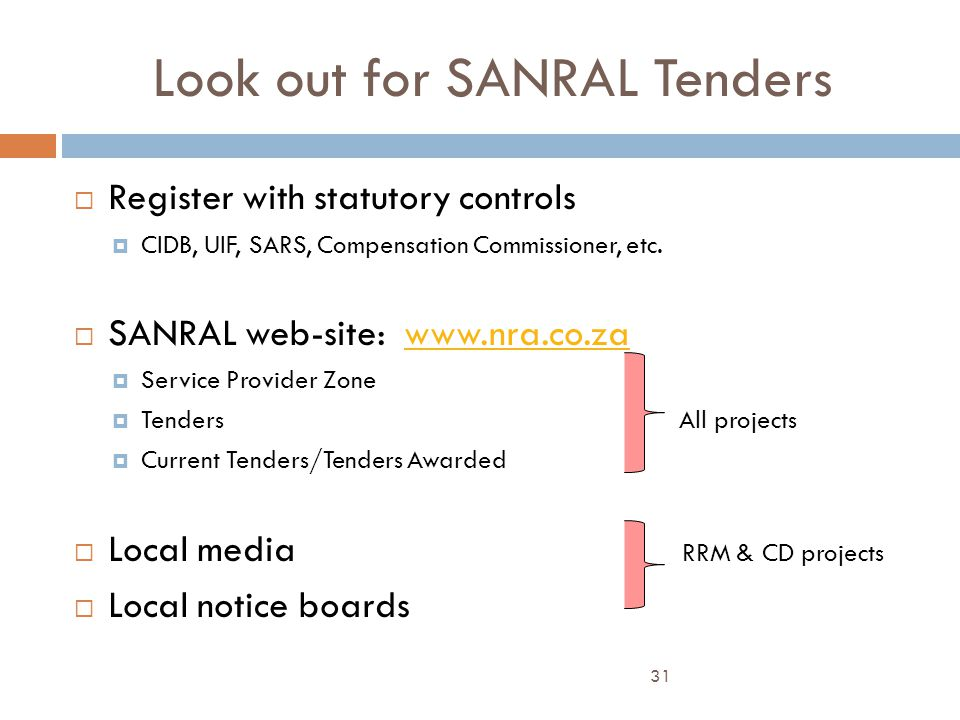 Look out for SANRAL Tenders  Register with statutory controls  CIDB, UIF, SARS, Compensation Commissioner, etc.