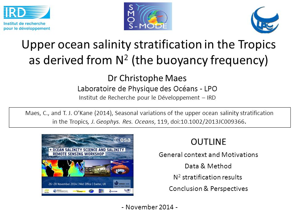Upper ocean salinity stratification in the Tropics as derived from N 2 (the buoyancy frequency) Dr Christophe Maes Laboratoire de Physique des Océans