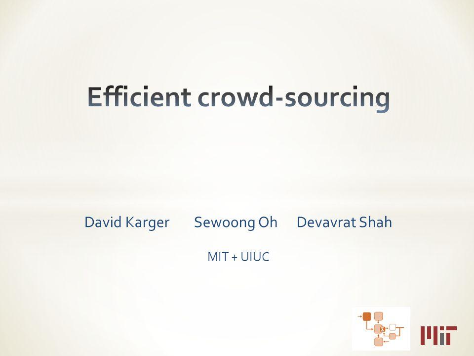David Karger Sewoong Oh Devavrat Shah MIT + UIUC