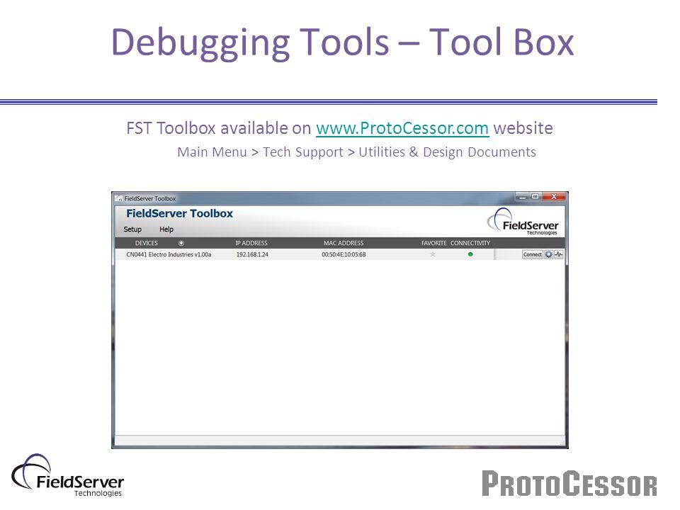 Debugging Tools – Tool Box FST Toolbox available on www.ProtoCessor.com websitewww.ProtoCessor.com Main Menu > Tech Support > Utilities & Design Docum
