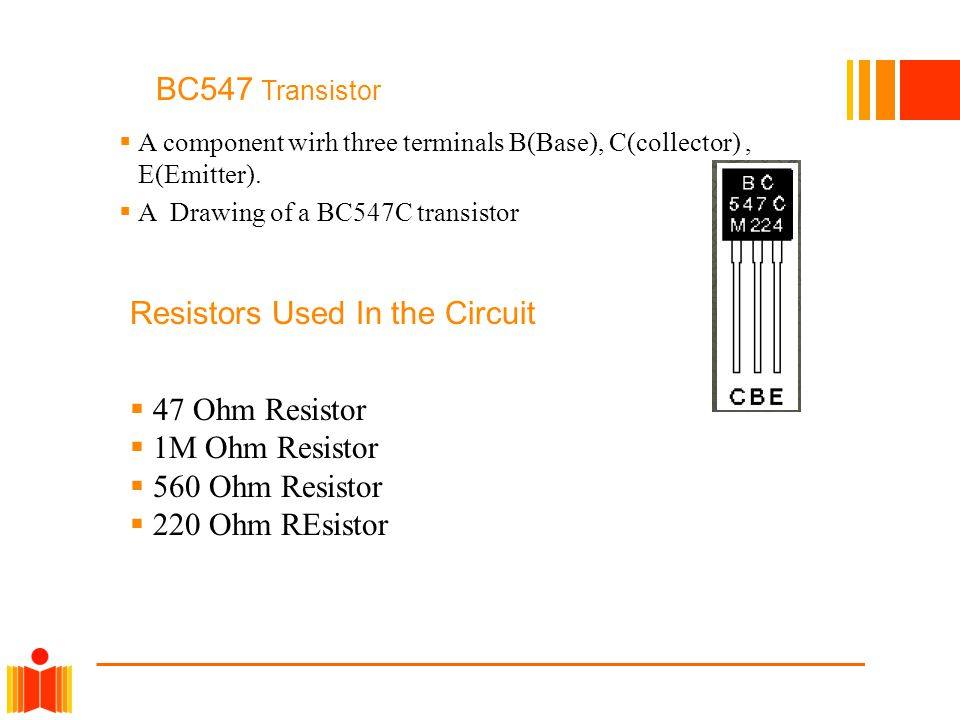  A component wirh three terminals B(Base), C(collector), E(Emitter).  A Drawing of a BC547C transistor BC547 Transistor Resistors Used In the Circui