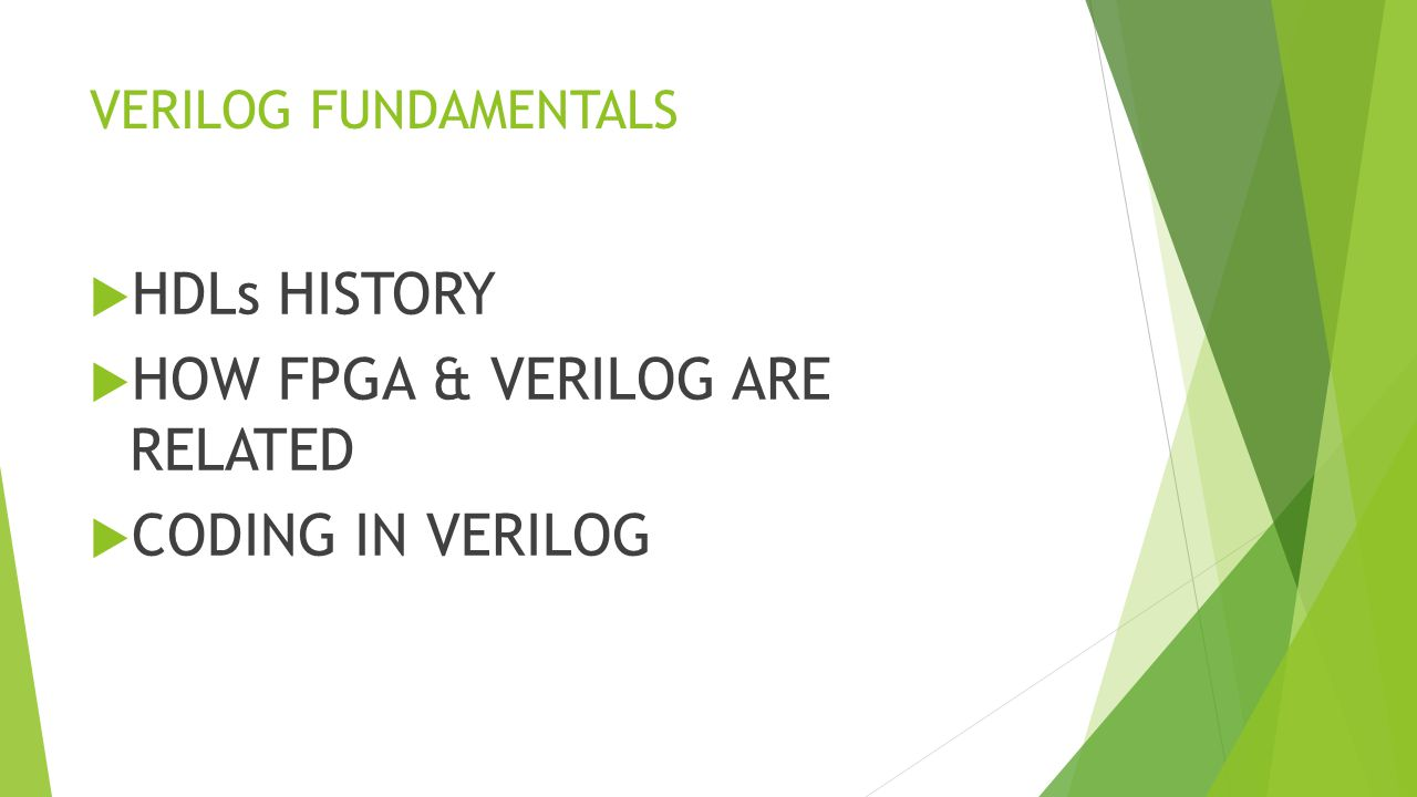 VERILOG FUNDAMENTALS  HDLs HISTORY  HOW FPGA & VERILOG ARE RELATED  CODING IN VERILOG